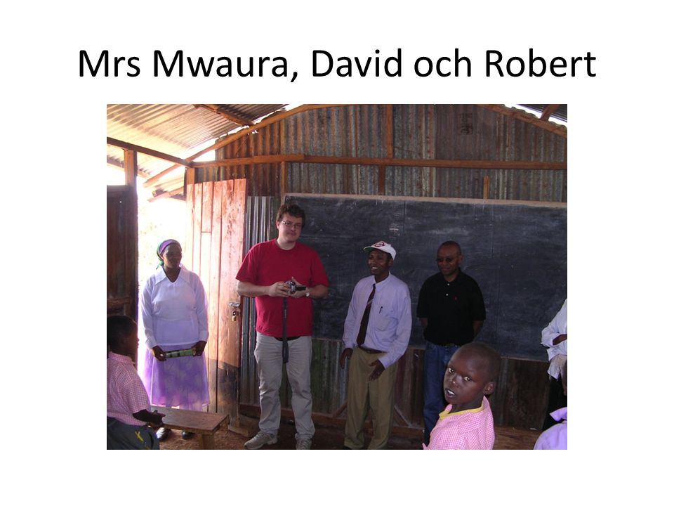 Mrs Mwaura, David och Robert