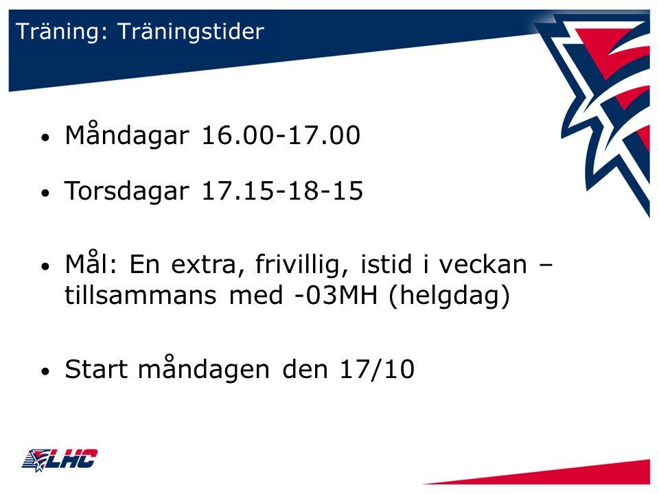 Träning: Träningstider Måndagar 16.00-17.00 Torsdagar 17.15-18-15 Mål: En extra, frivillig, istid i veckan – tillsammans med -03MH (helgdag) Start mån