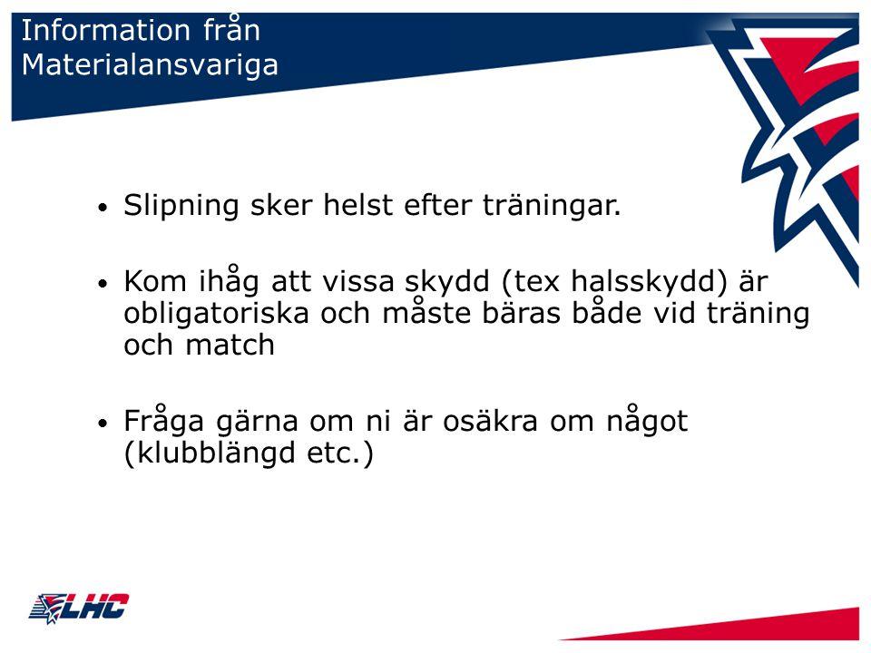 Information från Materialansvariga Slipning sker helst efter träningar.