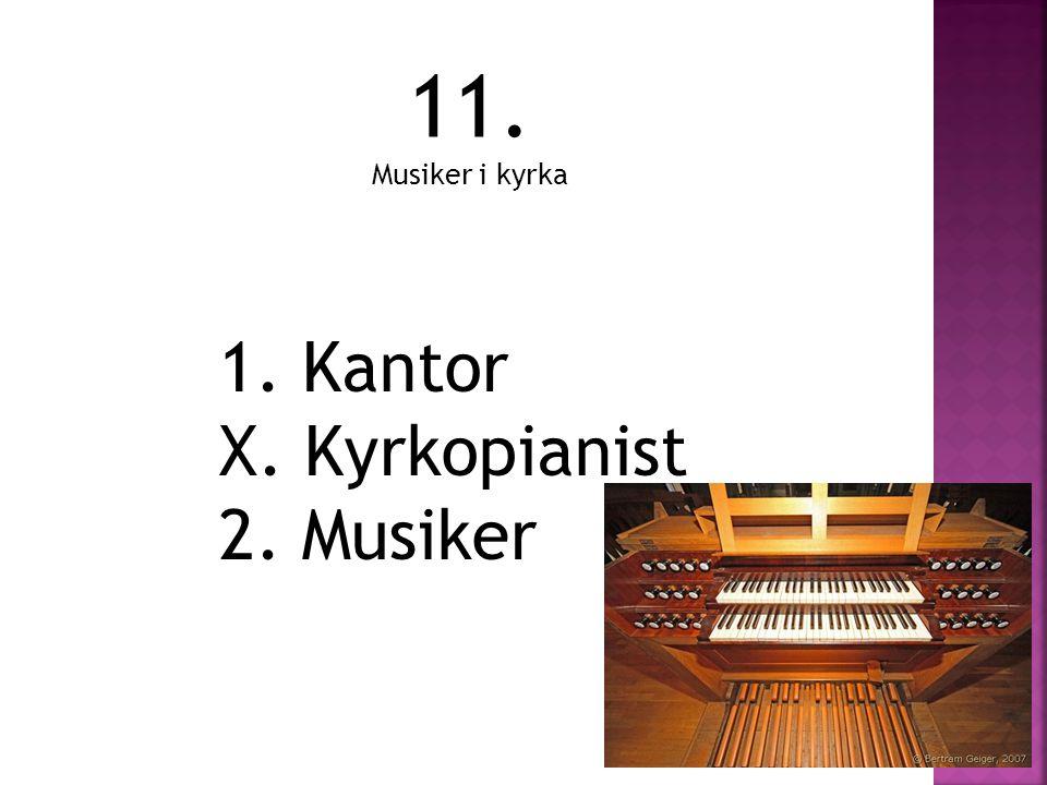 1. Kantor X. Kyrkopianist 2. Musiker 11. Musiker i kyrka