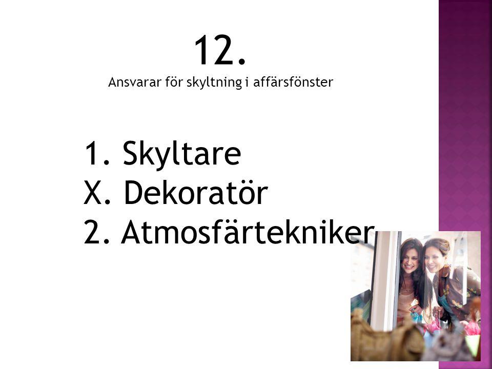 1. Skyltare X. Dekoratör 2. Atmosfärtekniker 12. Ansvarar för skyltning i affärsfönster