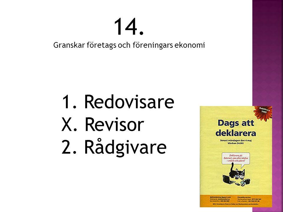 14. Granskar företags och föreningars ekonomi 1. Redovisare X. Revisor 2. Rådgivare