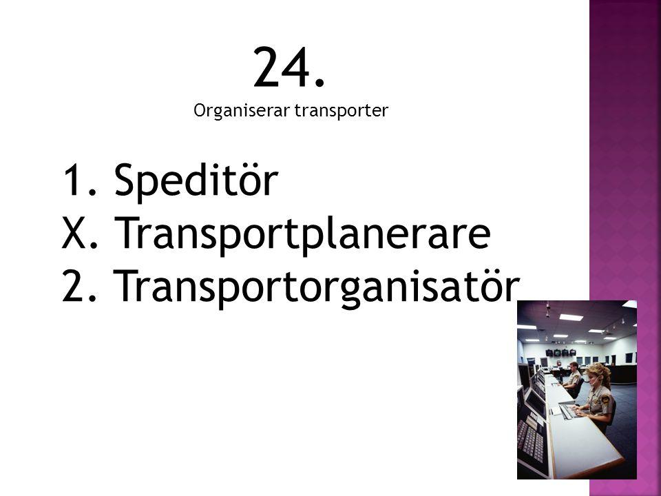1. Speditör X. Transportplanerare 2. Transportorganisatör 24. Organiserar transporter