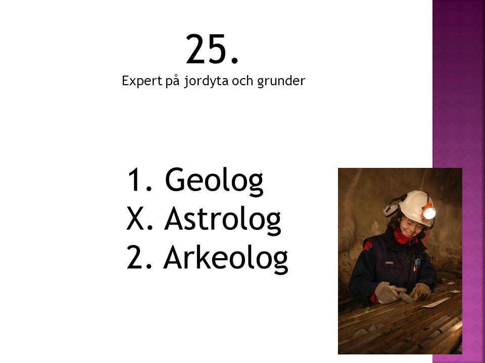 1. Geolog X. Astrolog 2. Arkeolog 25. Expert på jordyta och grunder
