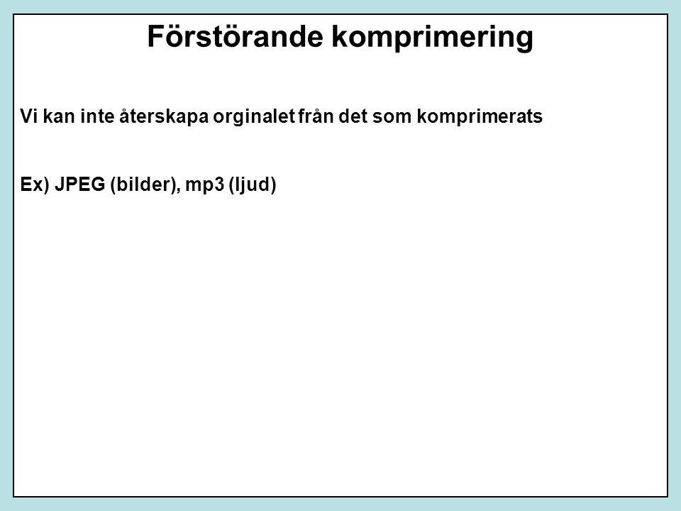Vi kan inte återskapa orginalet från det som komprimerats Ex) JPEG (bilder), mp3 (ljud) Förstörande komprimering