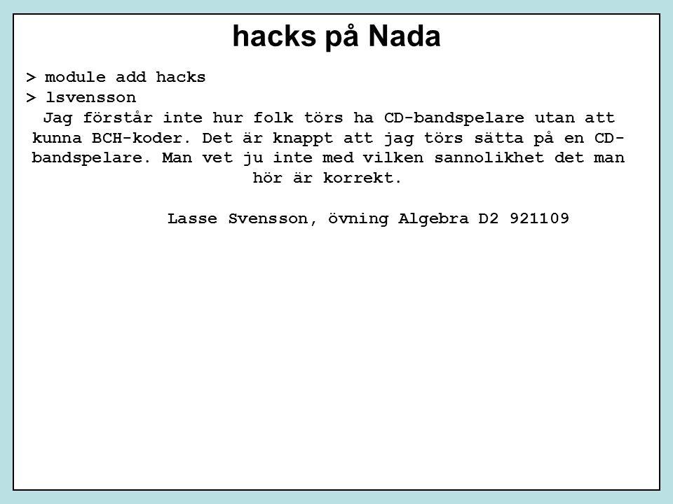 hacks på Nada > module add hacks > lsvensson Jag förstår inte hur folk törs ha CD-bandspelare utan att kunna BCH-koder. Det är knappt att jag törs sät