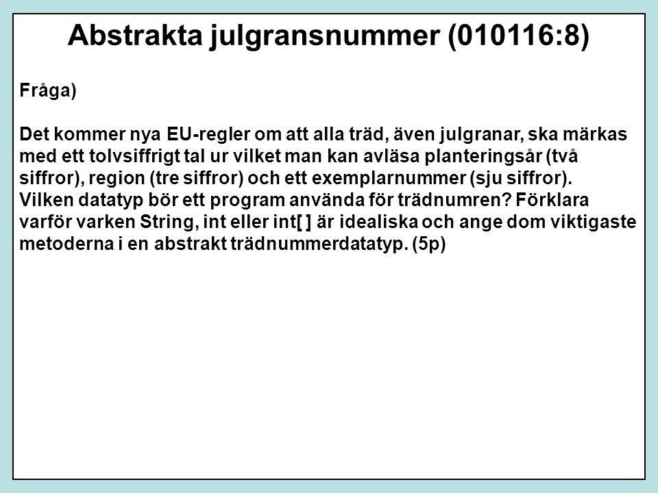 Fråga) Det kommer nya EU-regler om att alla träd, även julgranar, ska märkas med ett tolvsiffrigt tal ur vilket man kan avläsa planteringsår (två siff