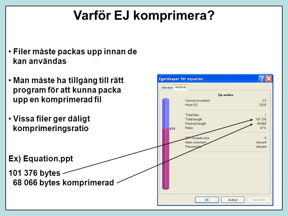 Varför EJ komprimera? Filer måste packas upp innan de kan användas Man måste ha tillgång till rätt program för att kunna packa upp en komprimerad fil