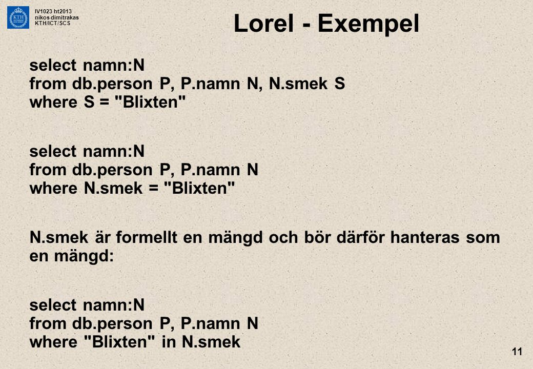 IV1023 ht2013 nikos dimitrakas KTH/ICT/SCS 11 Lorel - Exempel select namn:N from db.person P, P.namn N, N.smek S where S =