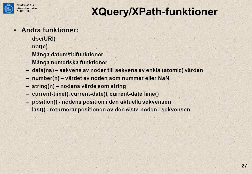 IV1023 ht2013 nikos dimitrakas KTH/ICT/SCS 27 XQuery/XPath-funktioner Andra funktioner: –doc(URI) –not(e) –Många datum/tidfunktioner –Många numeriska