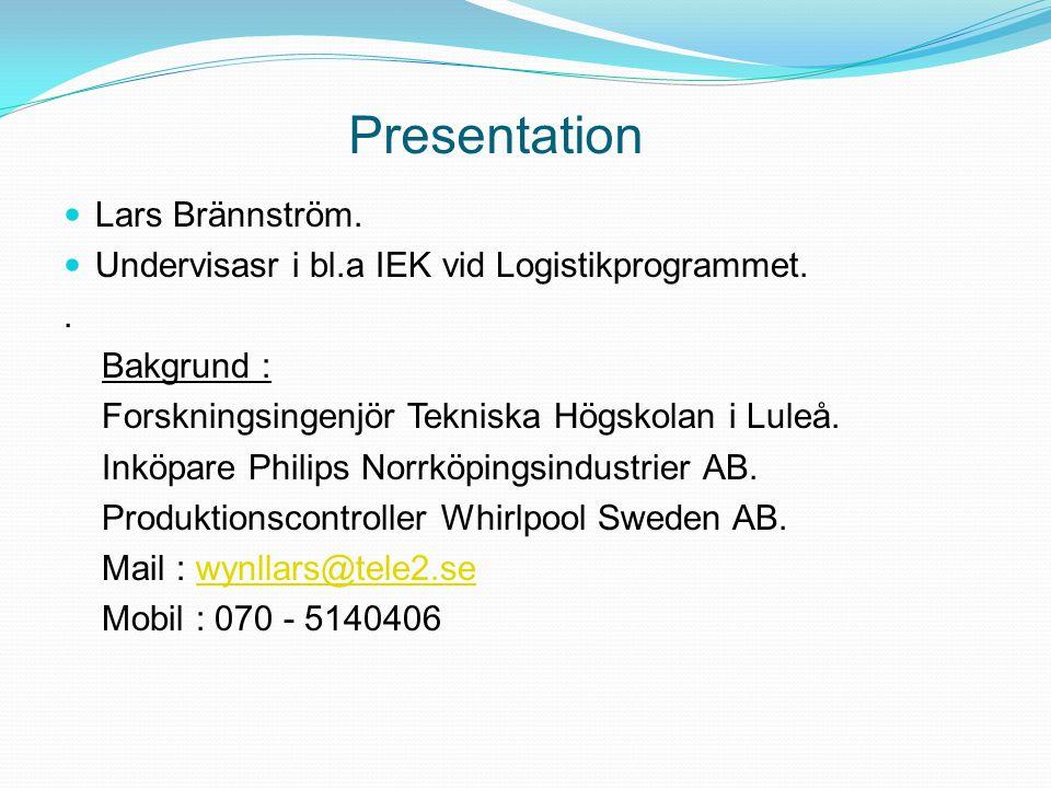 Presentation Lars Brännström. Undervisasr i bl.a IEK vid Logistikprogrammet..