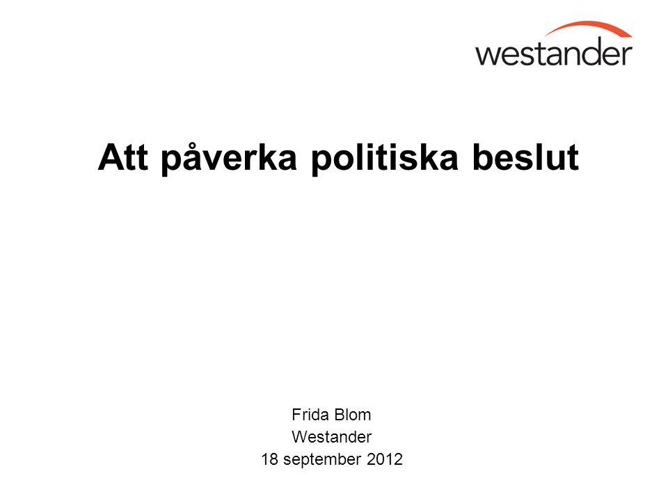 Frida Blom Westander 18 september 2012 Att påverka politiska beslut