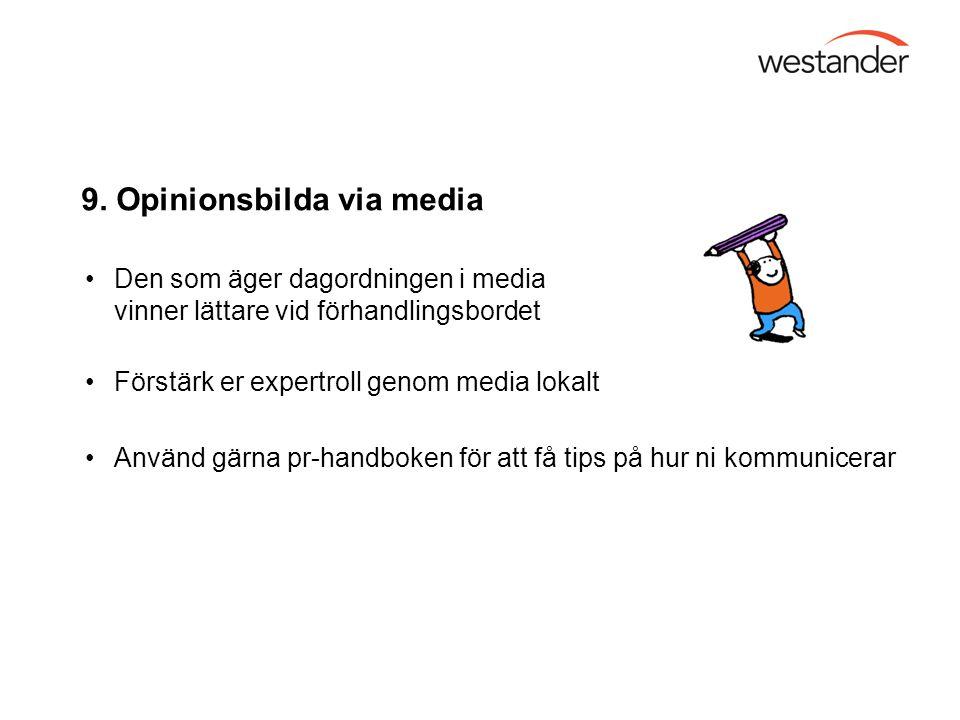 9. Opinionsbilda via media Den som äger dagordningen i media vinner lättare vid förhandlingsbordet Förstärk er expertroll genom media lokalt Använd gä