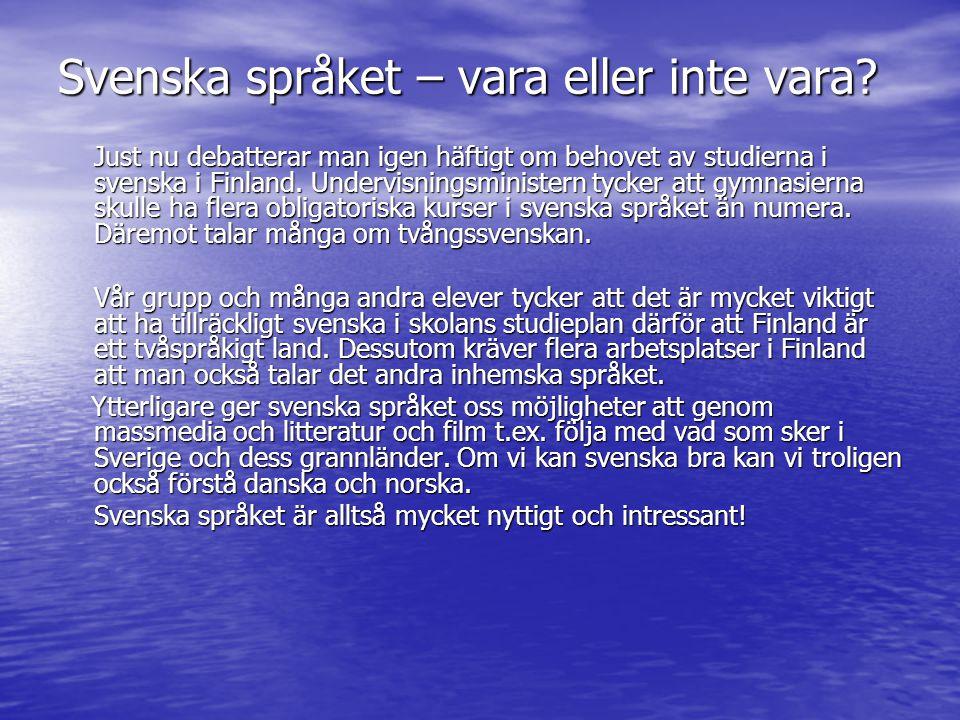 Svenska språket – vara eller inte vara? Just nu debatterar man igen häftigt om behovet av studierna i svenska i Finland. Undervisningsministern tycker