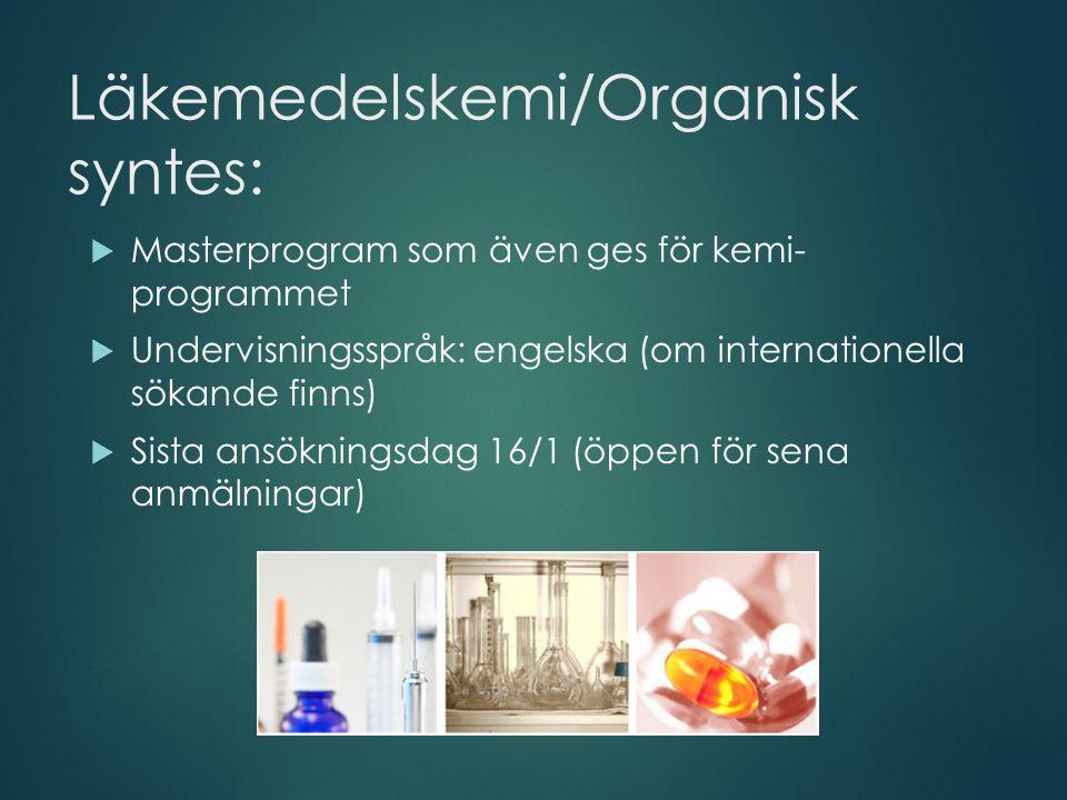 Läkemedelskemi/Organisk syntes:  Masterprogram som även ges för kemi- programmet  Undervisningsspråk: engelska (om internationella sökande finns)  Sista ansökningsdag 16/1 (öppen för sena anmälningar)