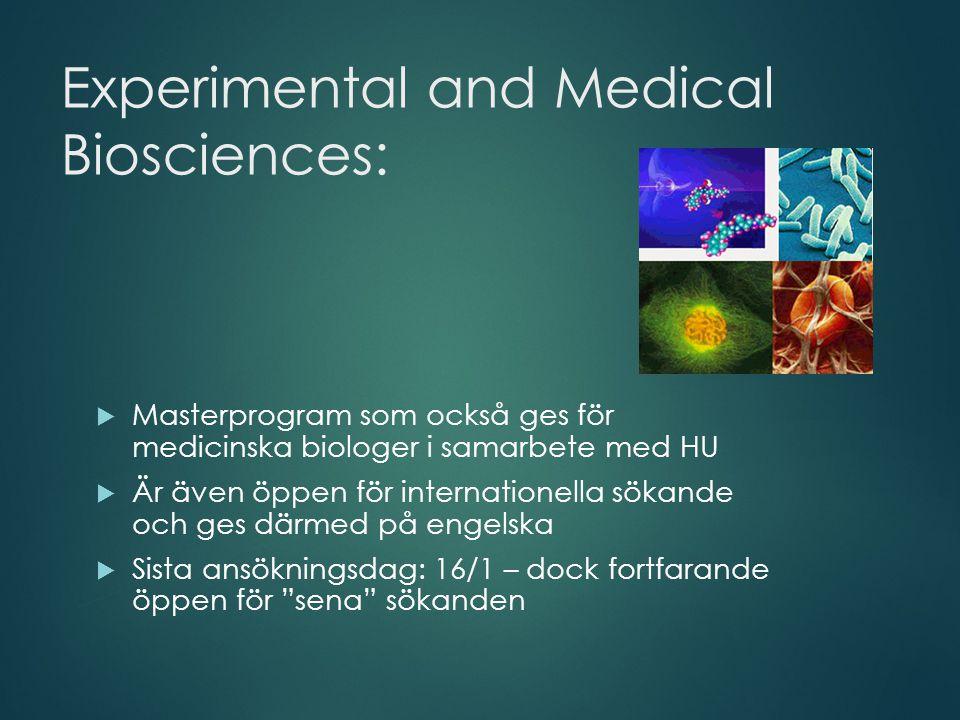 Experimental and Medical Biosciences:  Masterprogram som också ges för medicinska biologer i samarbete med HU  Är även öppen för internationella sökande och ges därmed på engelska  Sista ansökningsdag: 16/1 – dock fortfarande öppen för sena sökanden