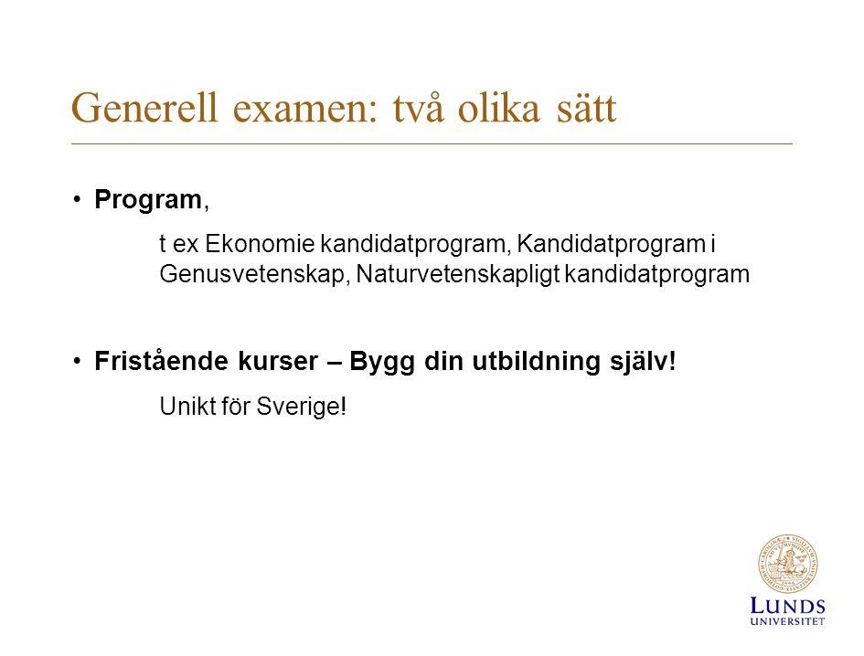 Generell examen: två olika sätt Program, t ex Ekonomie kandidatprogram, Kandidatprogram i Genusvetenskap, Naturvetenskapligt kandidatprogram Friståend
