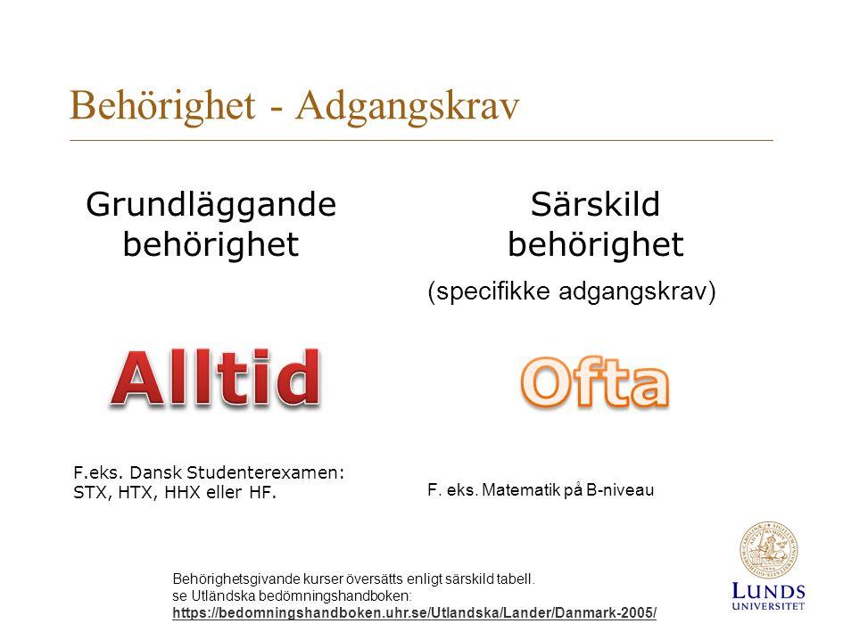 Grundläggande behörighet F.eks. Dansk Studenterexamen: STX, HTX, HHX eller HF. Särskild behörighet (specifikke adgangskrav) F. eks. Matematik på B-niv