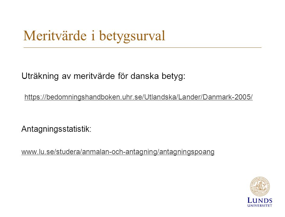 Meritvärde i betygsurval Uträkning av meritvärde för danska betyg: https://bedomningshandboken.uhr.se/Utlandska/Lander/Danmark-2005/ Antagningsstatist