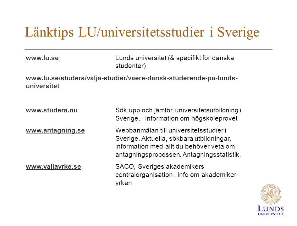 Länktips LU/universitetsstudier i Sverige www.lu.sewww.lu.se Lunds universitet (& specifikt för danska studenter) www.lu.se/studera/valja-studier/vaer