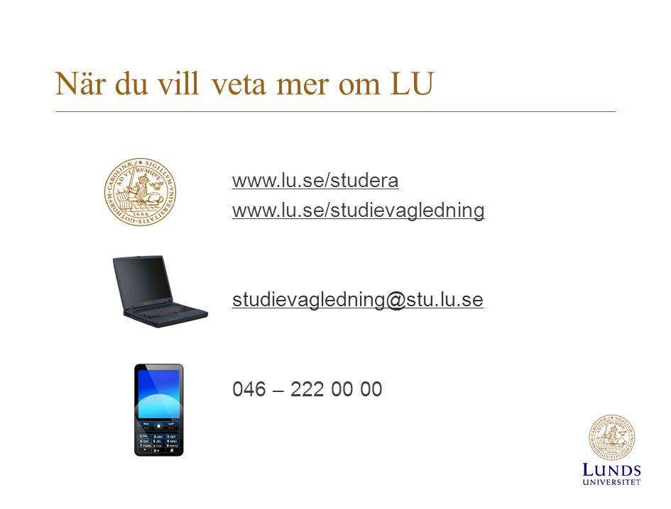 När du vill veta mer om LU www.lu.se/studera www.lu.se/studievagledning studievagledning@stu.lu.se 046 – 222 00 00