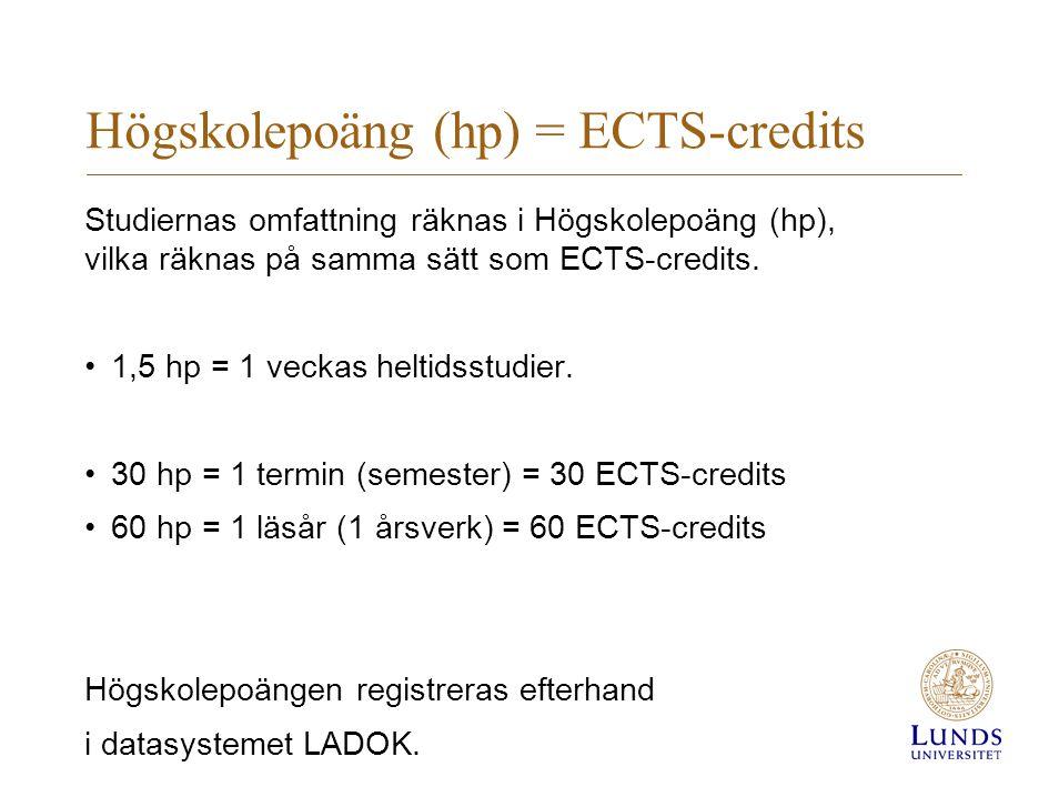 Högskolepoäng (hp) = ECTS-credits Studiernas omfattning räknas i Högskolepoäng (hp), vilka räknas på samma sätt som ECTS-credits. 1,5 hp = 1 veckas he
