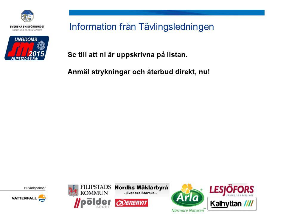 Information från Tävlingsledningen Se till att ni är uppskrivna på listan. Anmäl strykningar och återbud direkt, nu! Lokala sponsorer (ta bort om ni e