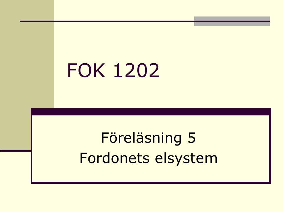 FOK 1202 Föreläsning 5 Fordonets elsystem