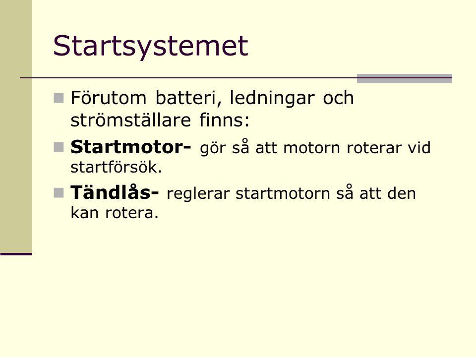 Startsystemet Förutom batteri, ledningar och strömställare finns: Startmotor- gör så att motorn roterar vid startförsök. Tändlås- reglerar startmotorn