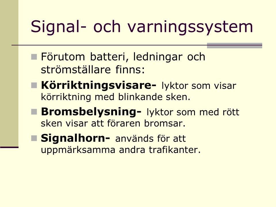 Signal- och varningssystem Förutom batteri, ledningar och strömställare finns: Körriktningsvisare- lyktor som visar körriktning med blinkande sken. Br