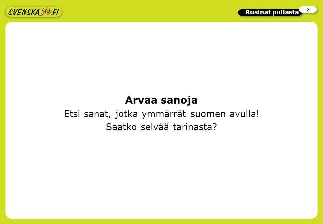 2 Rusinat pullasta Arvaa sanoja Etsi sanat, jotka ymmärrät suomen avulla! Saatko selvää tarinasta?