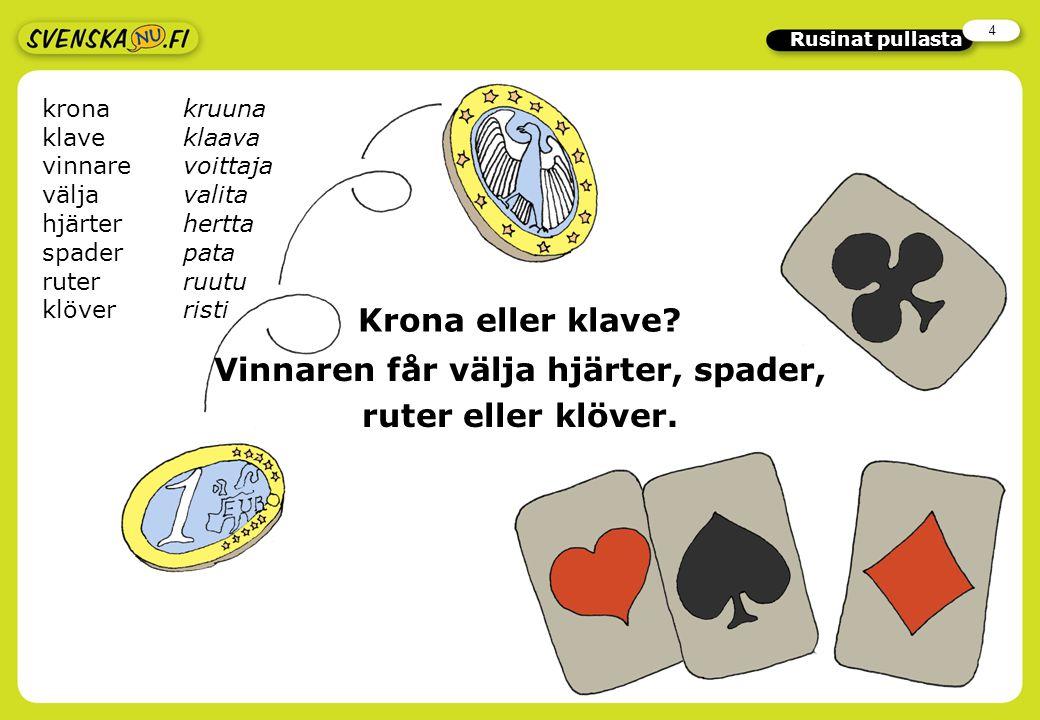 4 Rusinat pullasta Krona eller klave.