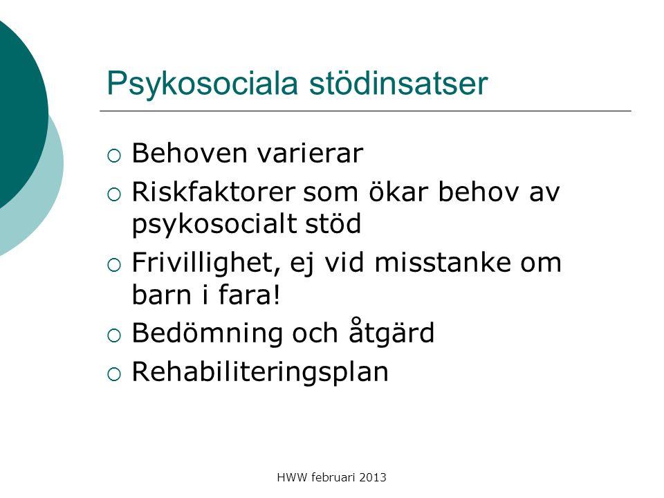 HWW februari 2013 Psykosociala stödinsatser  Behoven varierar  Riskfaktorer som ökar behov av psykosocialt stöd  Frivillighet, ej vid misstanke om