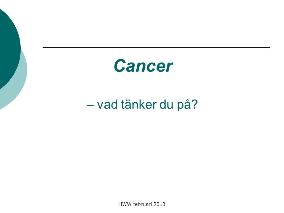 HWW februari 2013 Cancersjukdom  Otaliga föreställningar och fördomar.