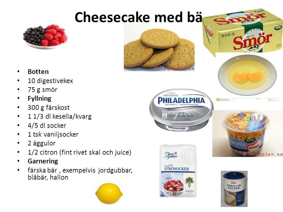 Cheesecake med bär Botten 10 digestivekex 75 g smör Fyllning 300 g färskost 1 1/3 dl kesella/kvarg 4/5 dl socker 1 tsk vaniljsocker 2 äggulor 1/2 citron (fint rivet skal och juice) Garnering färska bär, exempelvis jordgubbar, blåbär, hallon