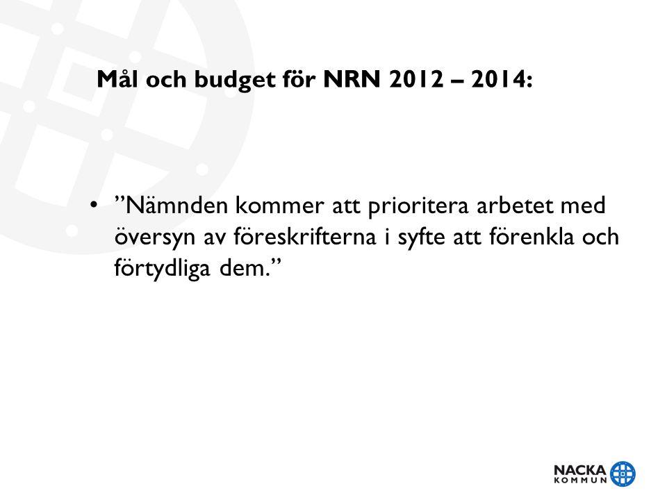 """Mål och budget för NRN 2012 – 2014: """"Nämnden kommer att prioritera arbetet med översyn av föreskrifterna i syfte att förenkla och förtydliga dem."""""""
