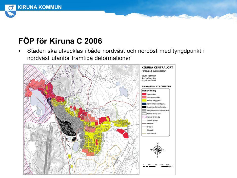 FÖP för Kiruna C 2006 Staden ska utvecklas i både nordväst och nordöst med tyngdpunkt i nordväst utanför framtida deformationer Centrum