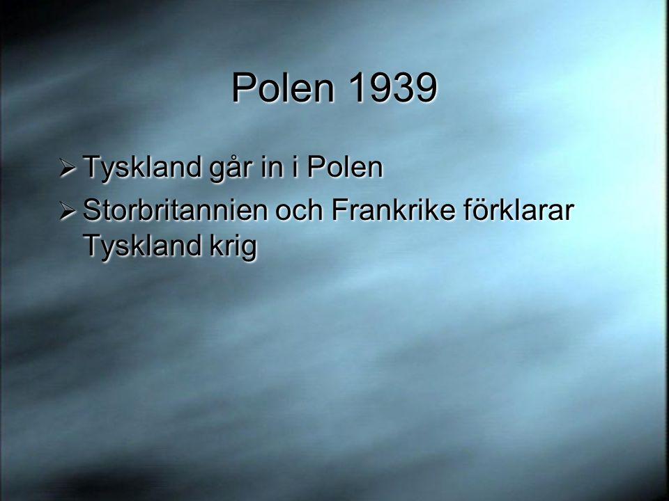 Polen 1939  Tyskland går in i Polen  Storbritannien och Frankrike förklarar Tyskland krig  Tyskland går in i Polen  Storbritannien och Frankrike förklarar Tyskland krig