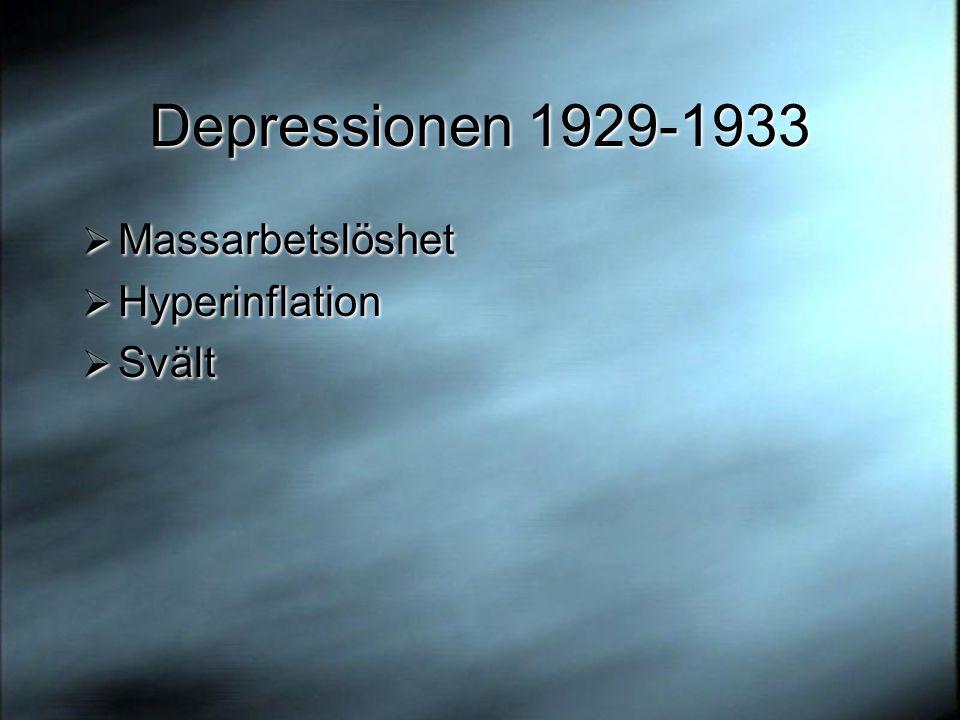 Depressionen 1929-1933  Massarbetslöshet  Hyperinflation  Svält  Massarbetslöshet  Hyperinflation  Svält