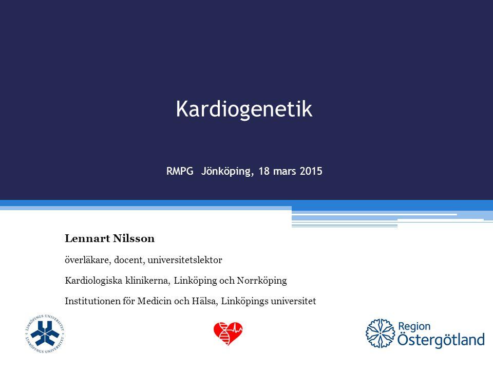 Kardiogenetik RMPG Jönköping, 18 mars 2015 Lennart Nilsson överläkare, docent, universitetslektor Kardiologiska klinikerna, Linköping och Norrköping I
