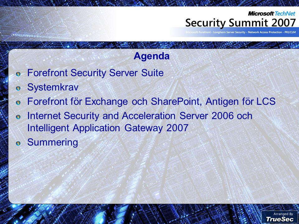 Agenda Forefront Security Server Suite Systemkrav Forefront för Exchange och SharePoint, Antigen för LCS Internet Security and Acceleration Server 2006 och Intelligent Application Gateway 2007 Summering