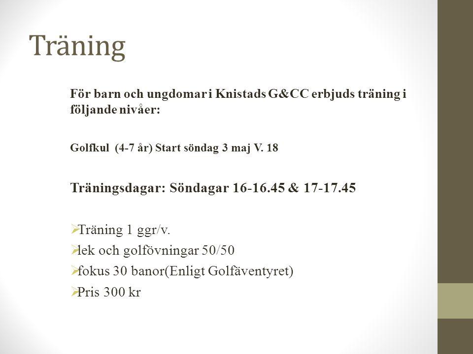 Träning För barn och ungdomar i Knistads G&CC erbjuds träning i följande nivåer: Golfkul (4-7 år) Start söndag 3 maj V. 18 Träningsdagar: Söndagar 16-