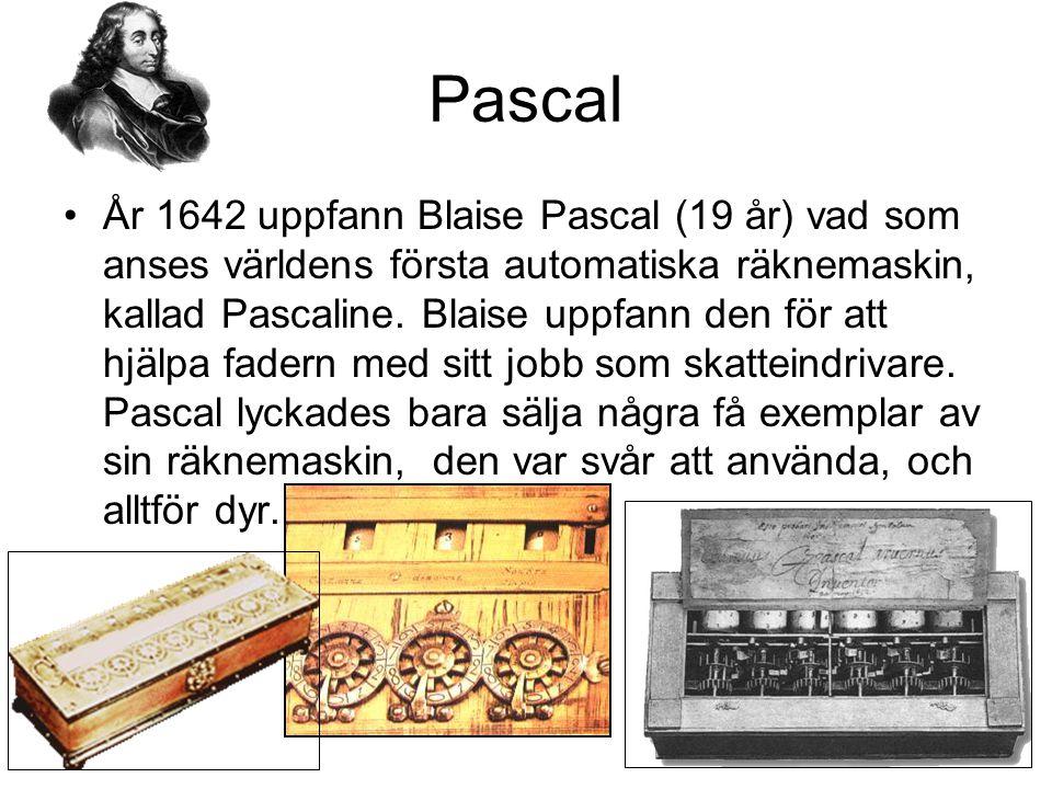 Pascal År 1642 uppfann Blaise Pascal (19 år) vad som anses världens första automatiska räknemaskin, kallad Pascaline. Blaise uppfann den för att hjälp