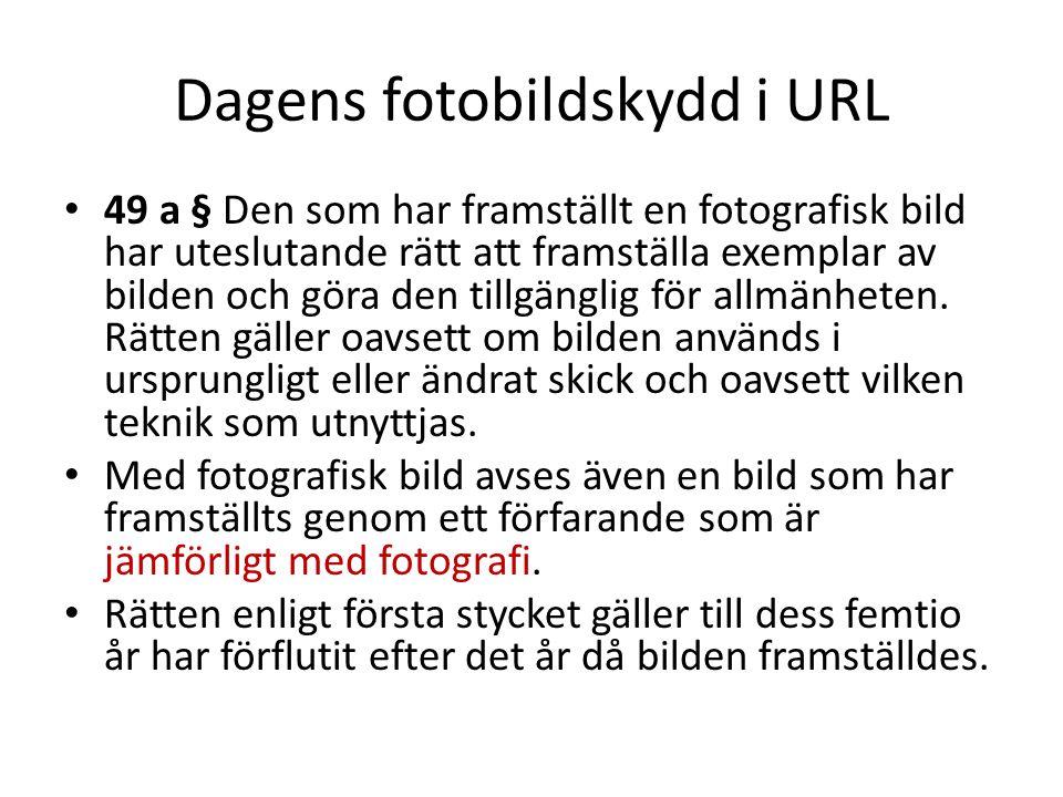 Dagens fotobildskydd i URL 49 a § Den som har framställt en fotografisk bild har uteslutande rätt att framställa exemplar av bilden och göra den tillg