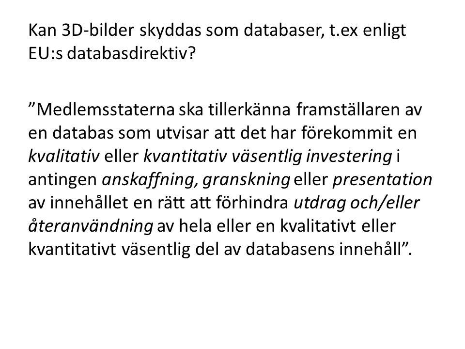 """Kan 3D-bilder skyddas som databaser, t.ex enligt EU:s databasdirektiv? """"Medlemsstaterna ska tillerkänna framställaren av en databas som utvisar att de"""