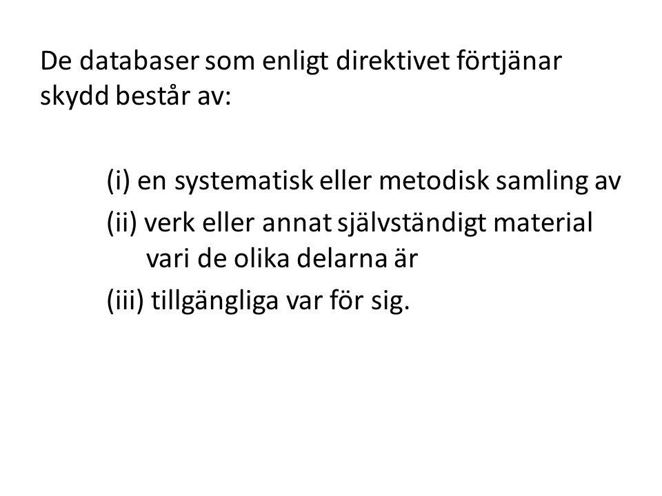 De databaser som enligt direktivet förtjänar skydd består av: (i) en systematisk eller metodisk samling av (ii) verk eller annat självständigt materia