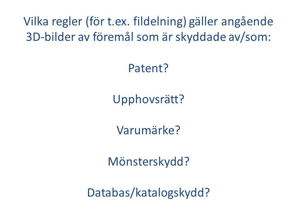 Vilka regler (för t.ex. fildelning) gäller angående 3D-bilder av föremål som är skyddade av/som: Patent? Upphovsrätt? Varumärke? Mönsterskydd? Databas