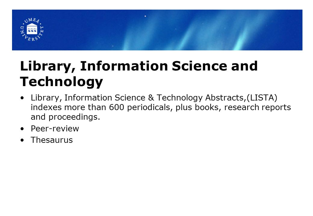 Library, Information Science and Technology Library, Information Science & Technology Abstracts,(LISTA) indexes more than 600 periodicals, plus books, research reports and proceedings.