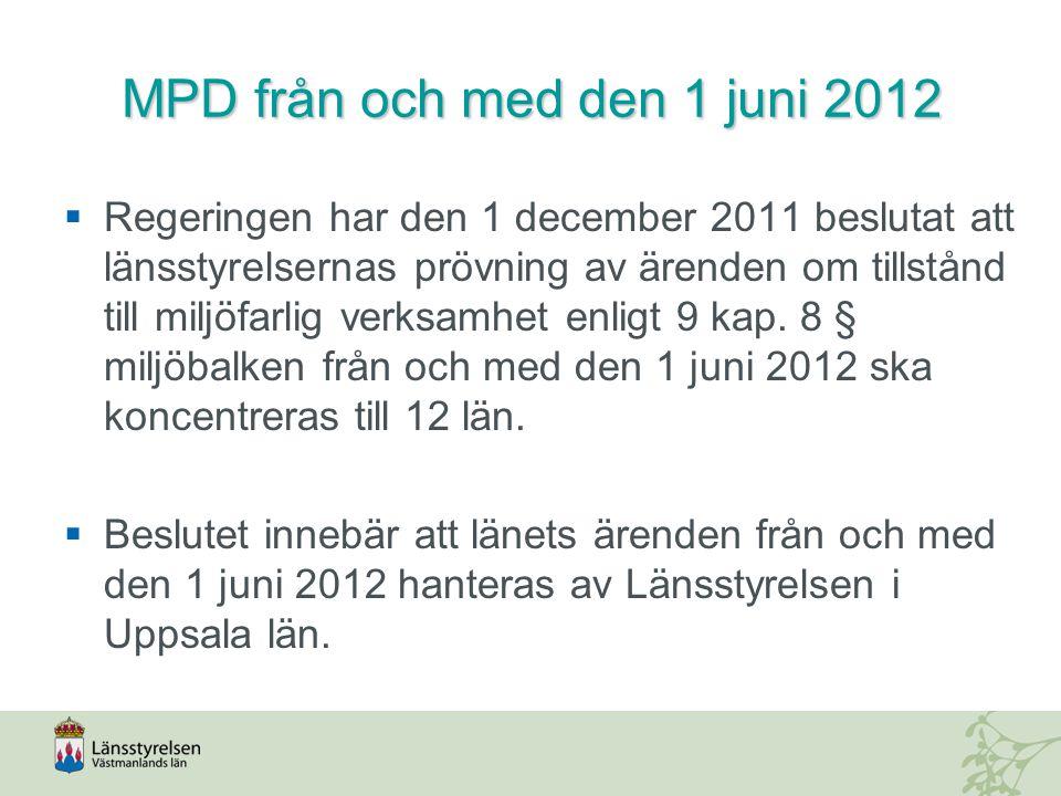 MPD från och med den 1 juni 2012  Regeringen har den 1 december 2011 beslutat att länsstyrelsernas prövning av ärenden om tillstånd till miljöfarlig verksamhet enligt 9 kap.