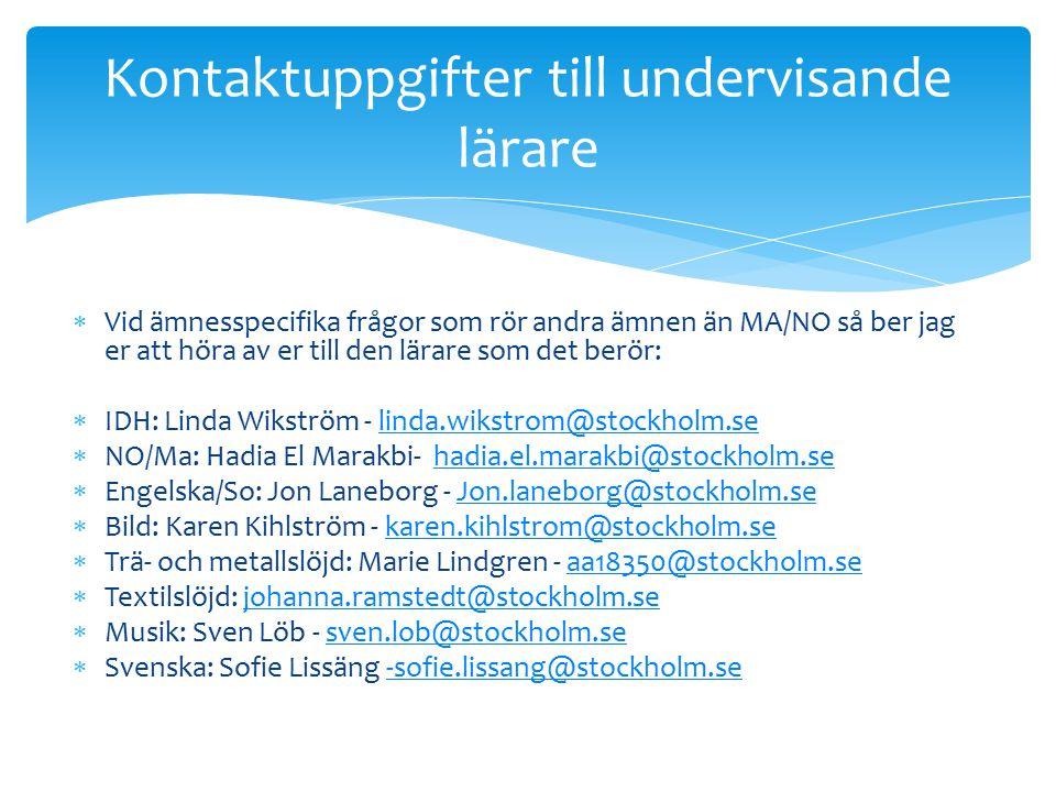  Vid ämnesspecifika frågor som rör andra ämnen än MA/NO så ber jag er att höra av er till den lärare som det berör:  IDH: Linda Wikström - linda.wik